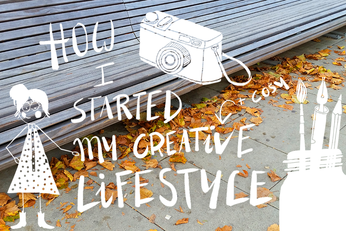 How I started my creative lifestyle